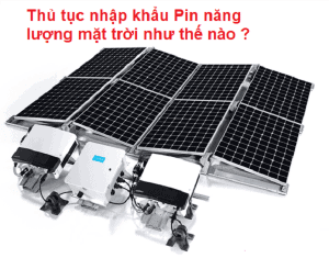 Tư vấn thủ tục nhập khẩu tấm pin năng lượng mặt trời cũ