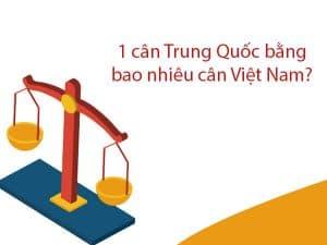 1 cân Trung quốc bằng bao nhiêu kg ở Việt Nam? Các đơn vị đo lường Trung Quốc hay sử dụng
